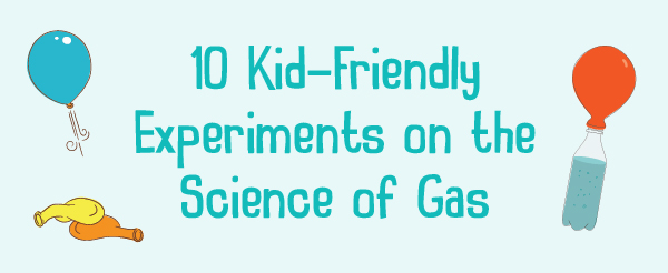 10-kid-friendly-experiments-science-gas
